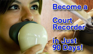 Take a 90 Course to become a Court Reporter