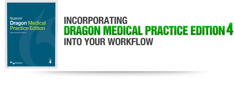 Incorporating Dragon® Medical Practice Edition into Your Workflow