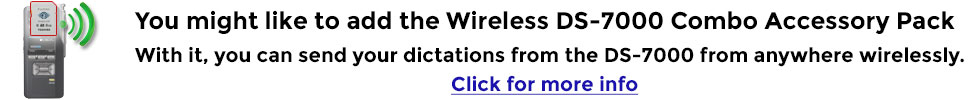 Add to your DS-7000 the Wireless Combo Pack and send dictations from anywhere!